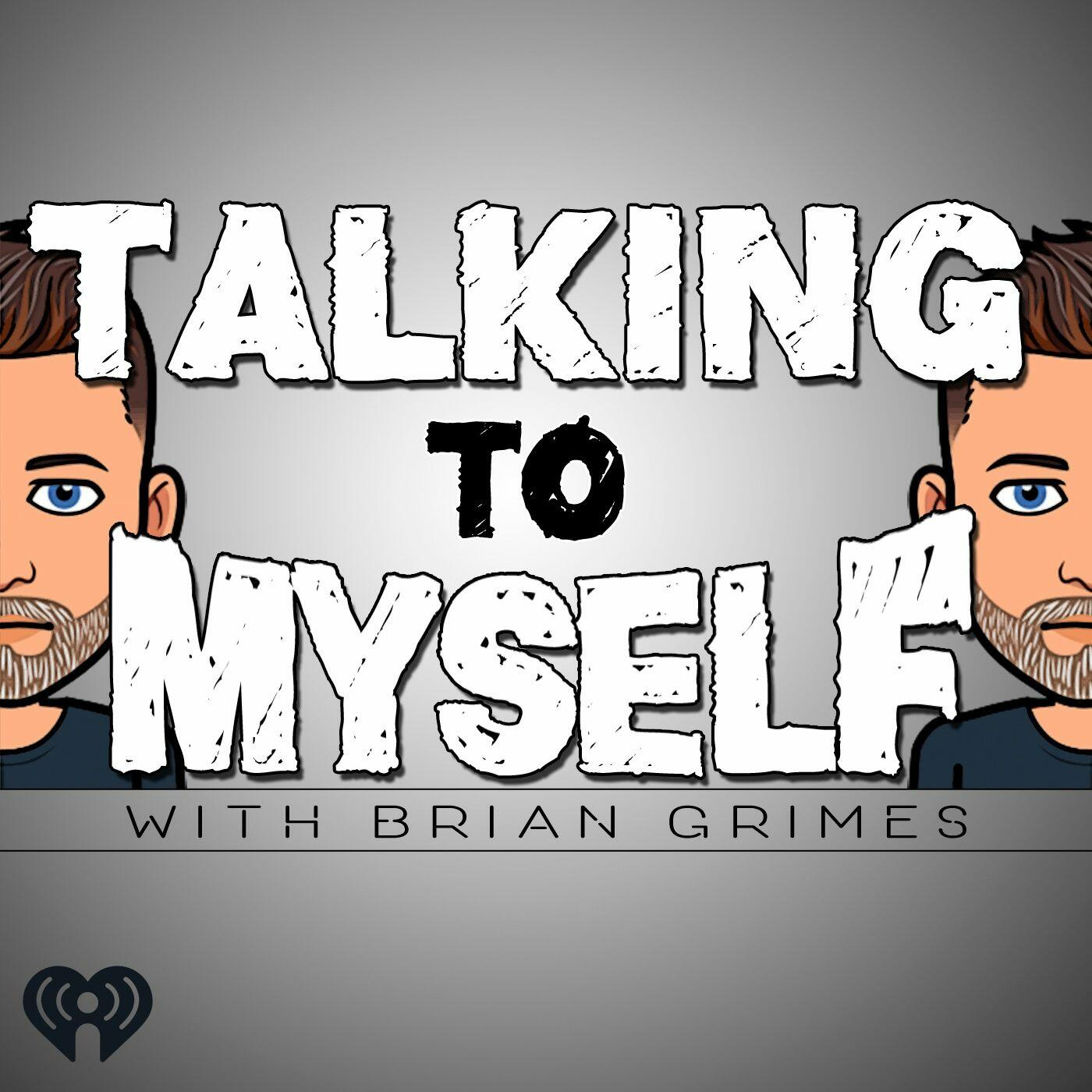 Talking to Myself w/Brian Grimes