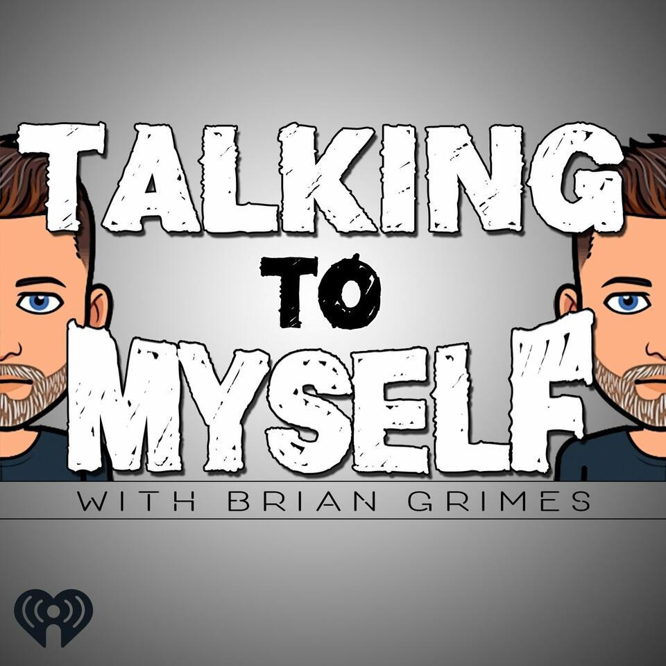 Talking to Myself w/Brian Grimes