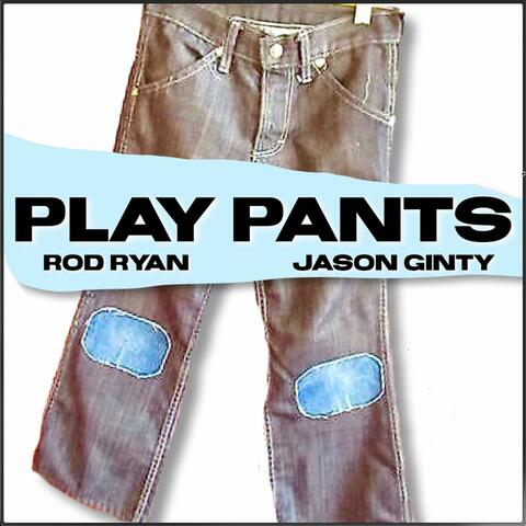 Play Pants with Rod Ryan and Jason Ginty