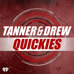 Tanner & Drew Quickies