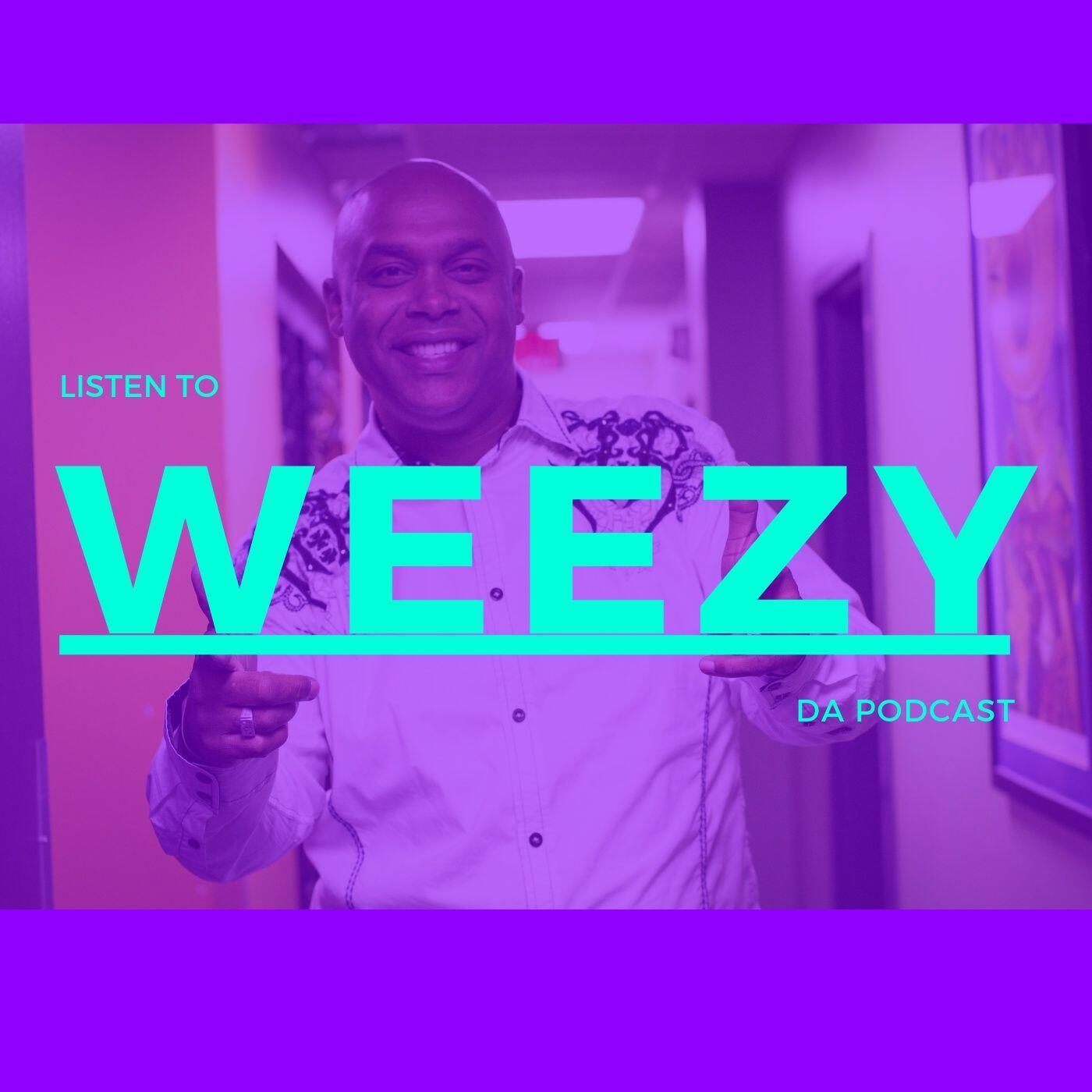 Weezy Da Podcast