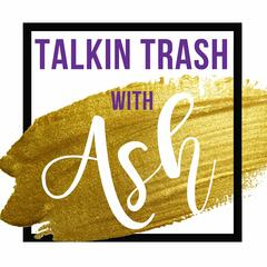Talkin Trash with Ash