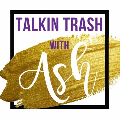 Talkin Trash with Ash