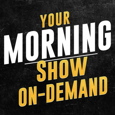 Your Morning Show On-Demand