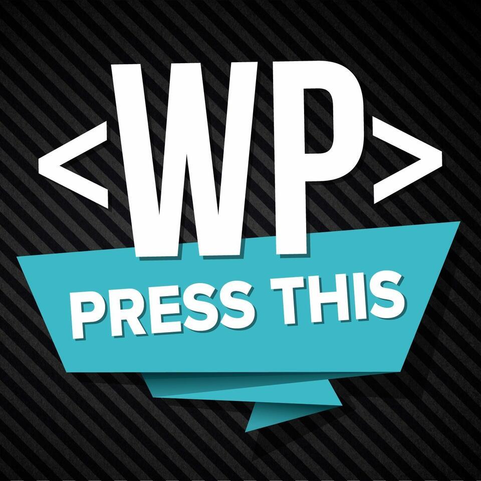 Press This WordPress Community Podcast