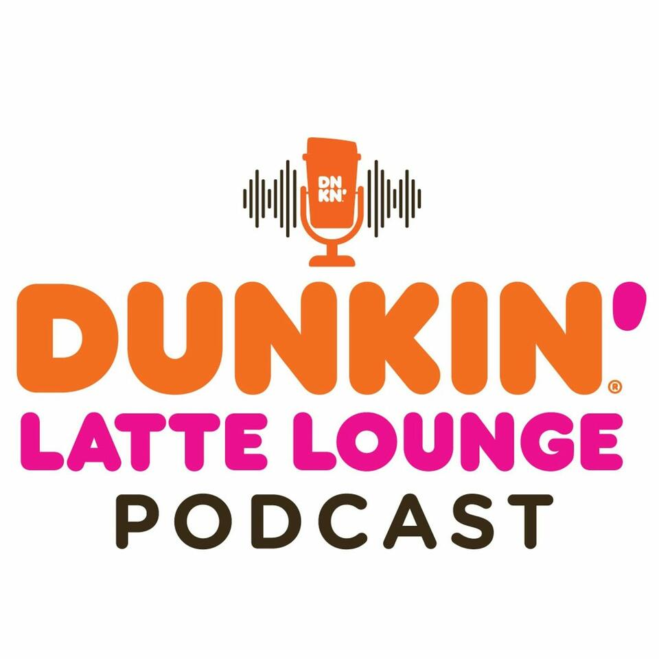 The Dunkin' Latte Lounge Podcast