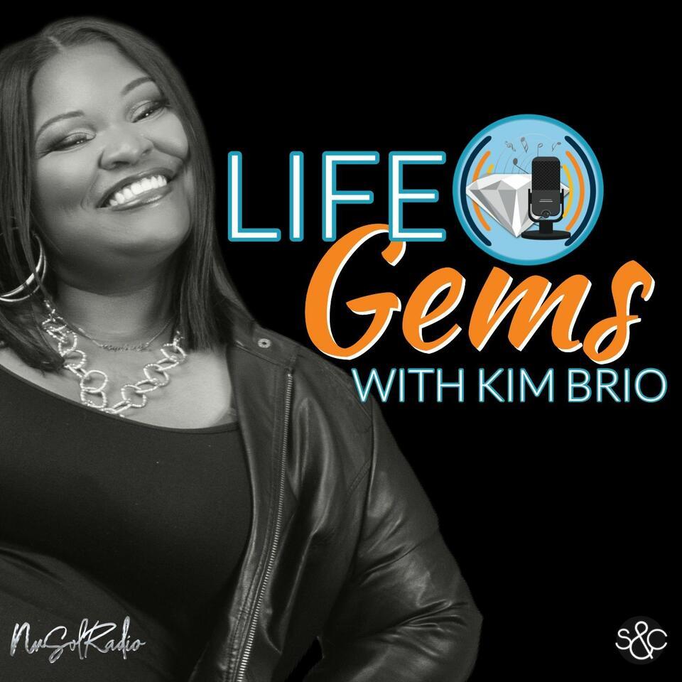 Life Gems with Kim Brio