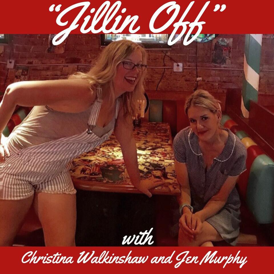 """Jillin Off"" with Jen Murphy and Christina Walkinshaw"