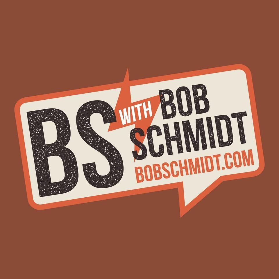 BS With Bob Schmidt