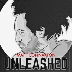 Matt Connarton Unleashed