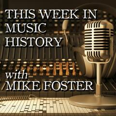 Listen to the This Week in Music History w/Mike Foster Episode