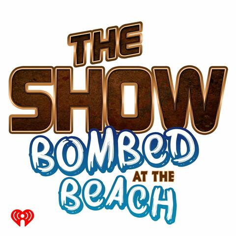 The Show Presents Bombed at the Beach