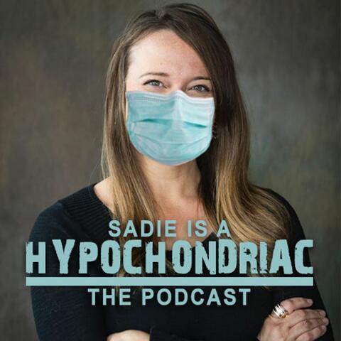 Sadie is a Hypochondriac
