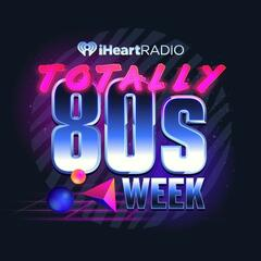 iHeartRadio's Totally 80s Week Podcast w