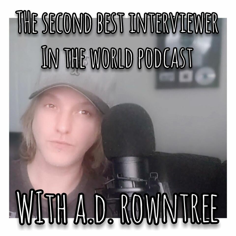 Second Best Interviewer In The World Podcast with A.D. Rowntree