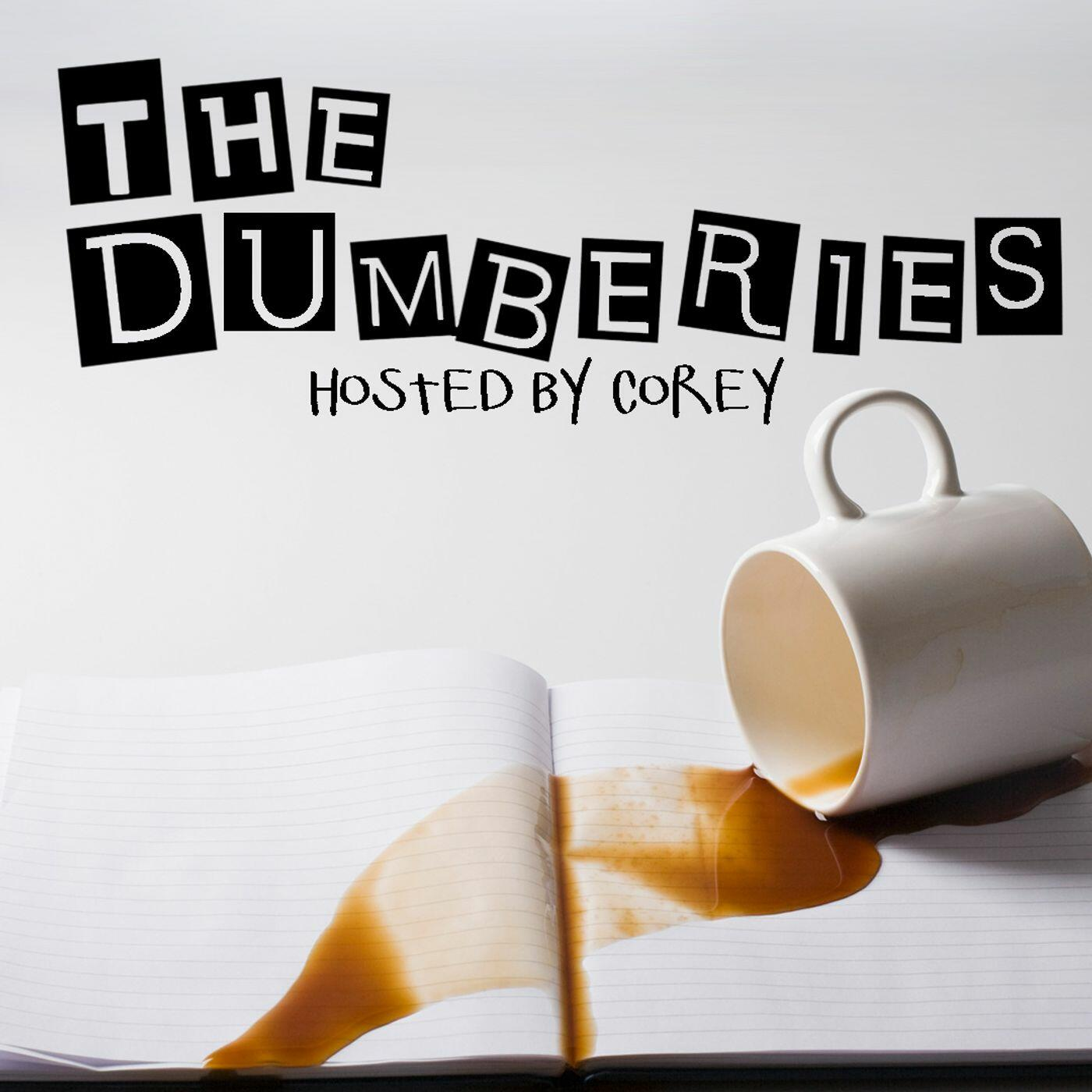 The Dumberies Hosted By Corey