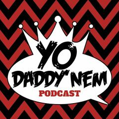 Yo Daddy' Nem Podcast