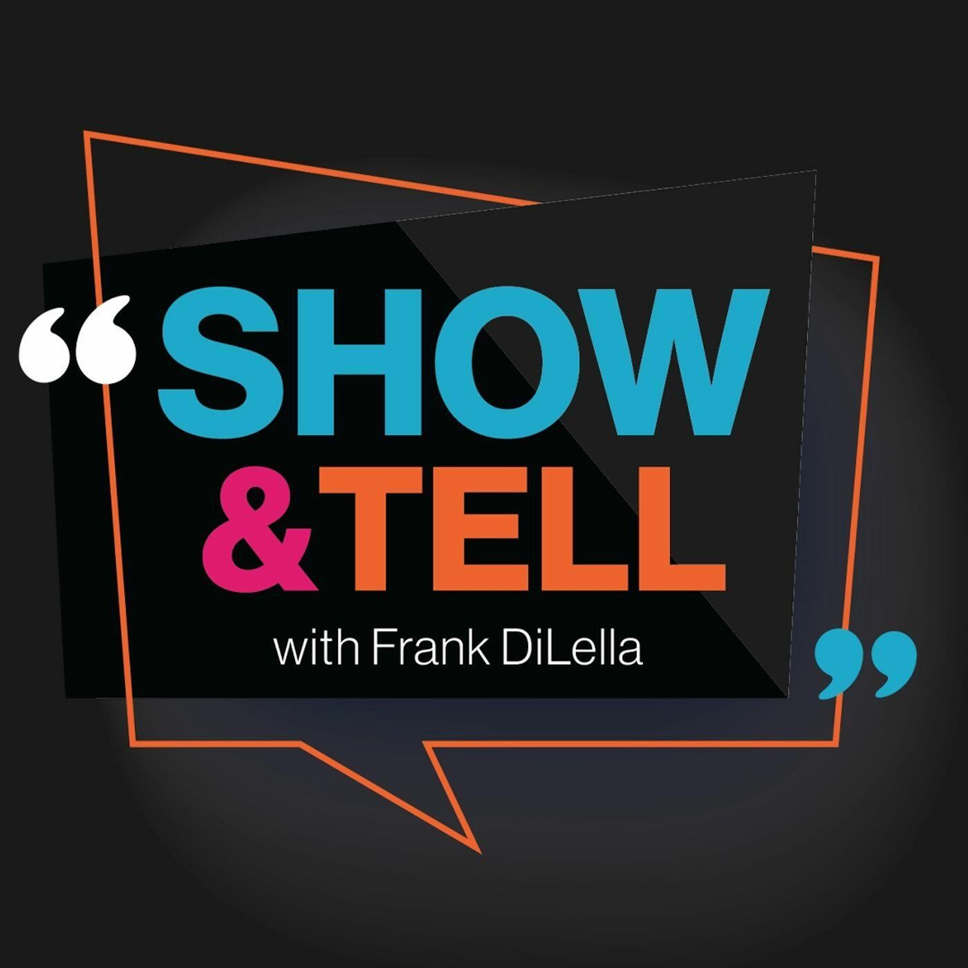 Show & Tell with Frank DiLella
