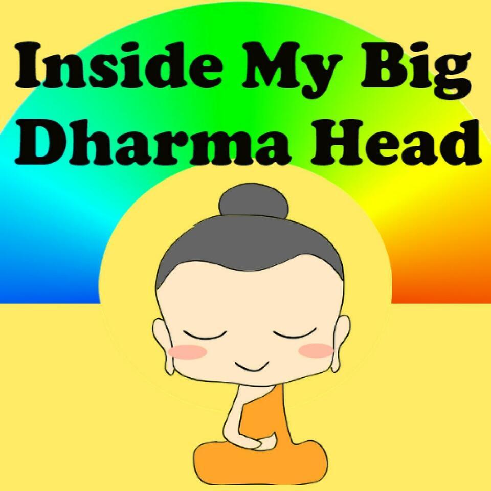 Inside My Big Dharma Head