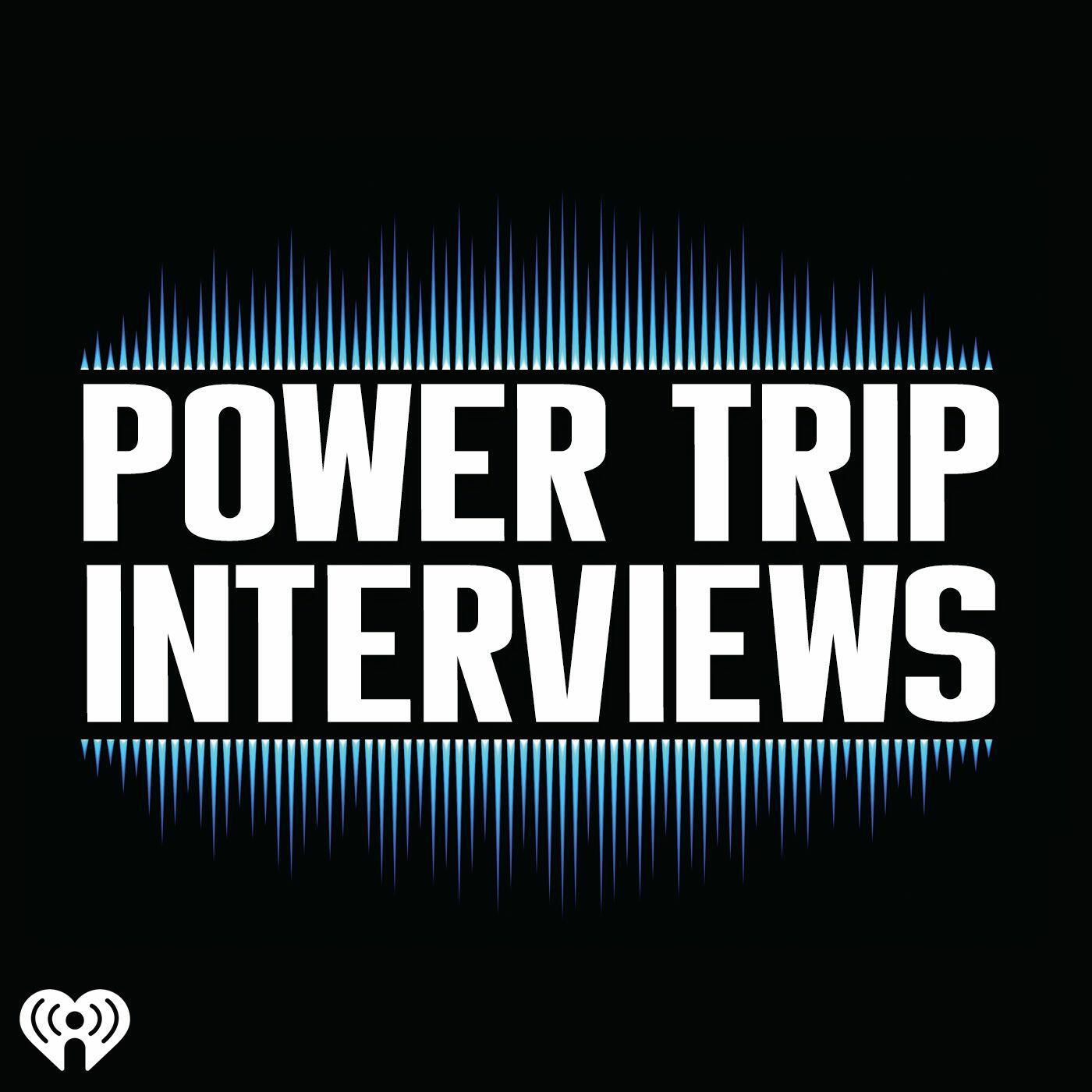 The Power Trip Interviews