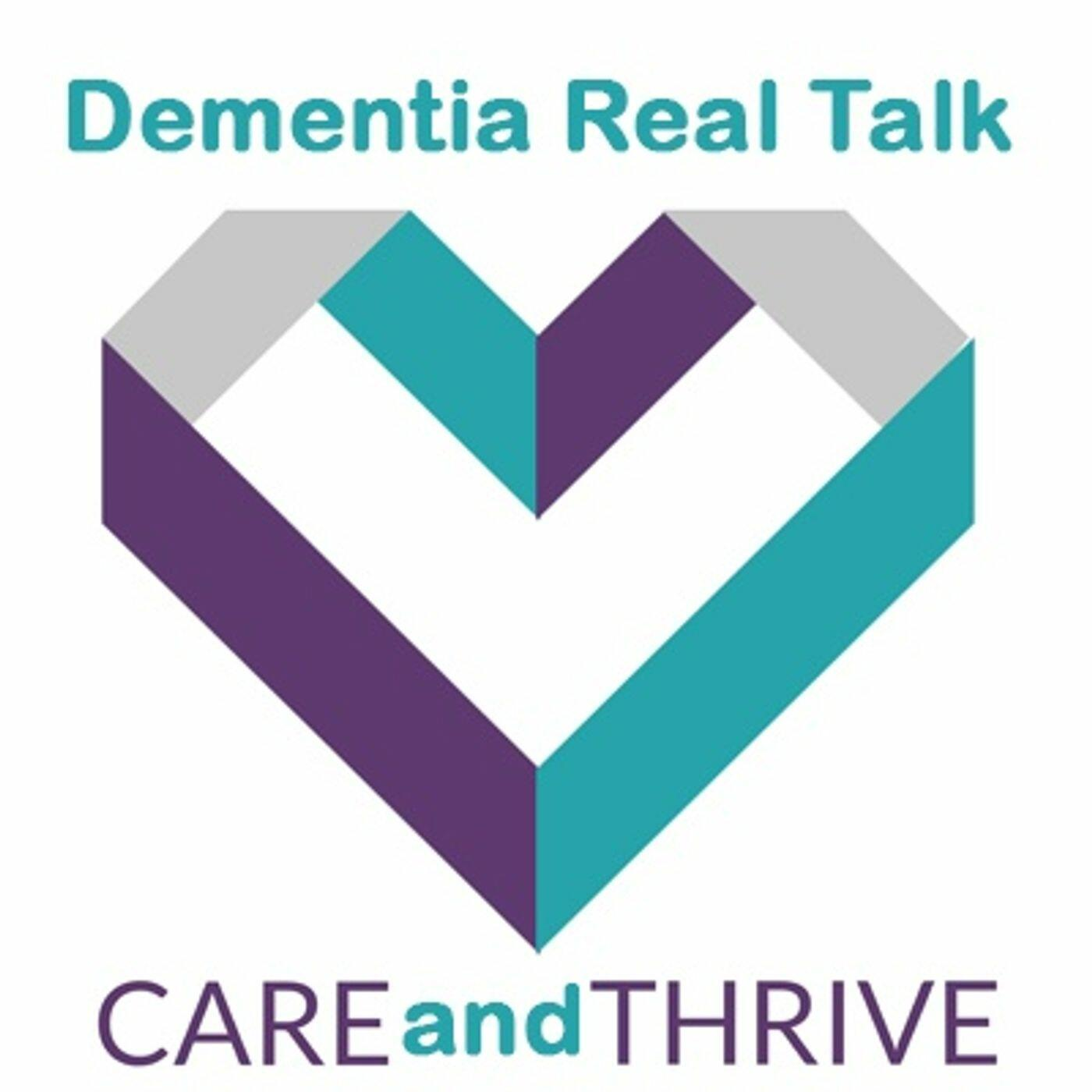 Dementia Real Talk, How To Care & Thrive