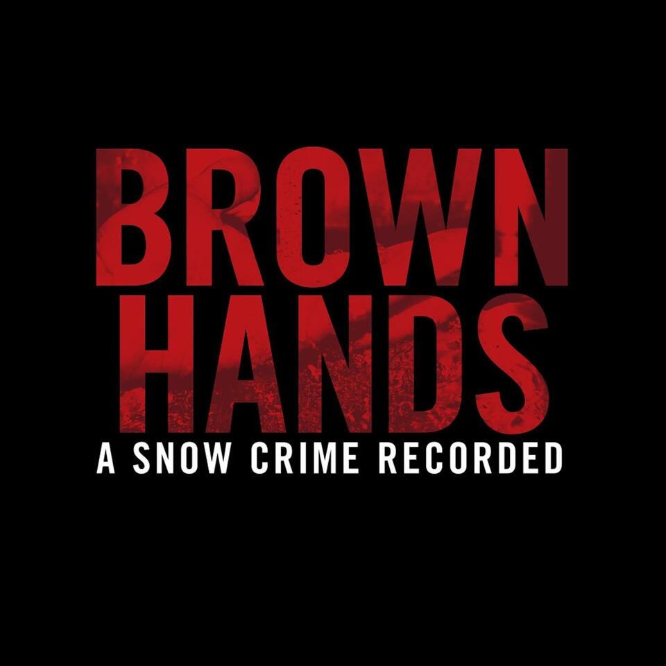 Brown Hands - A Snow Crime Recorded
