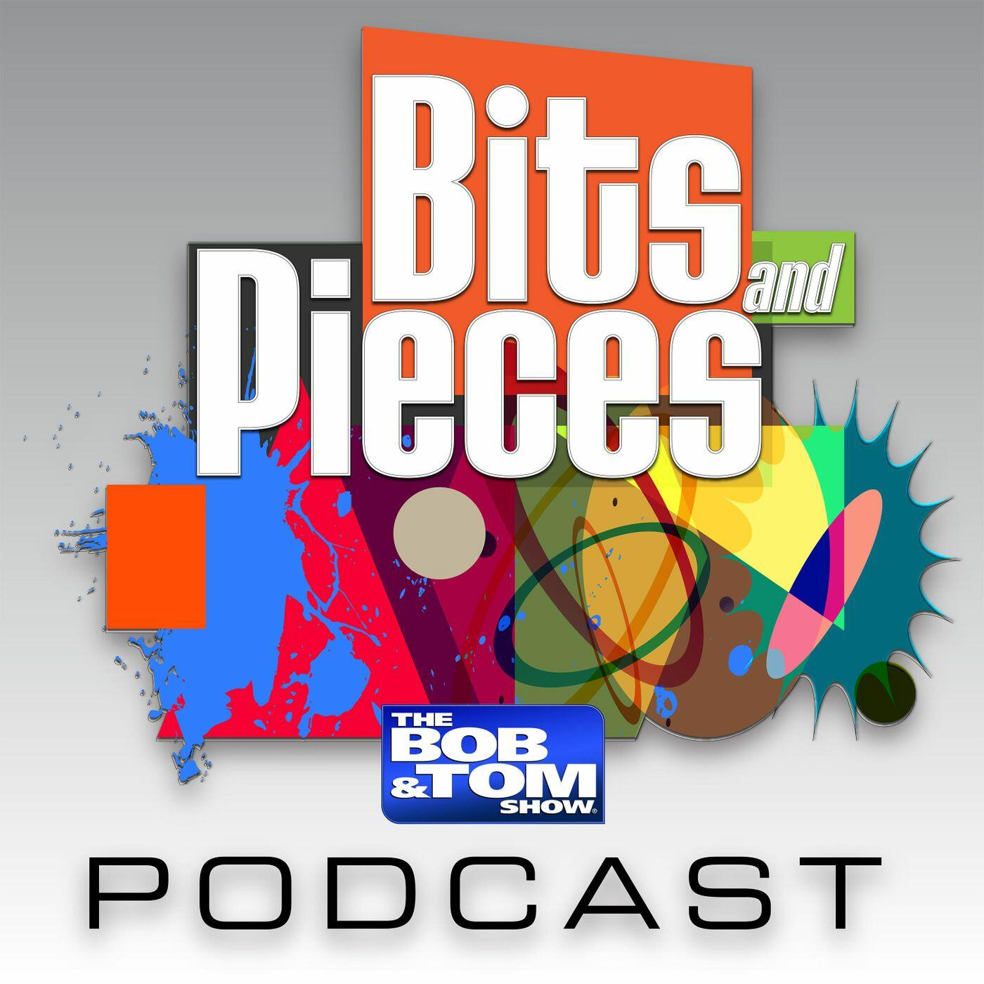 Bits and Pieces - The BOB & TOM Show