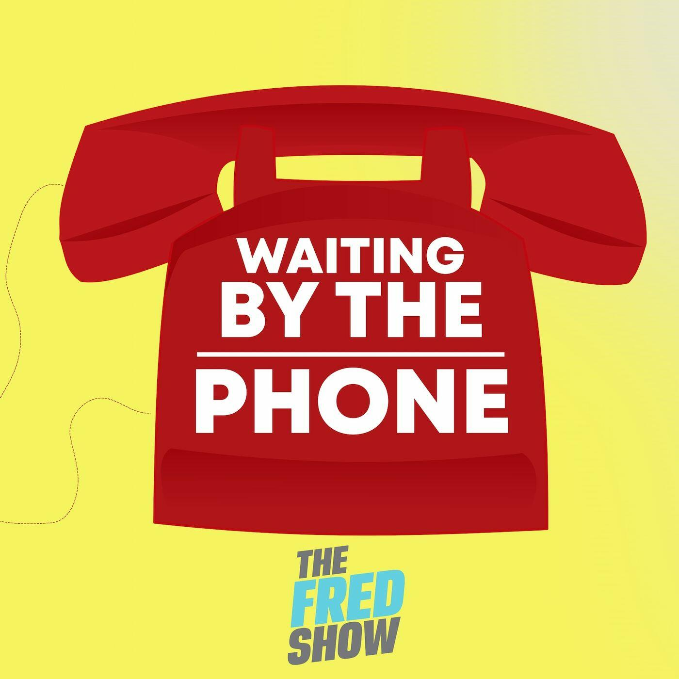 The Fred Show Waiting By The Phone