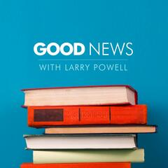 Good News with Larry Powell