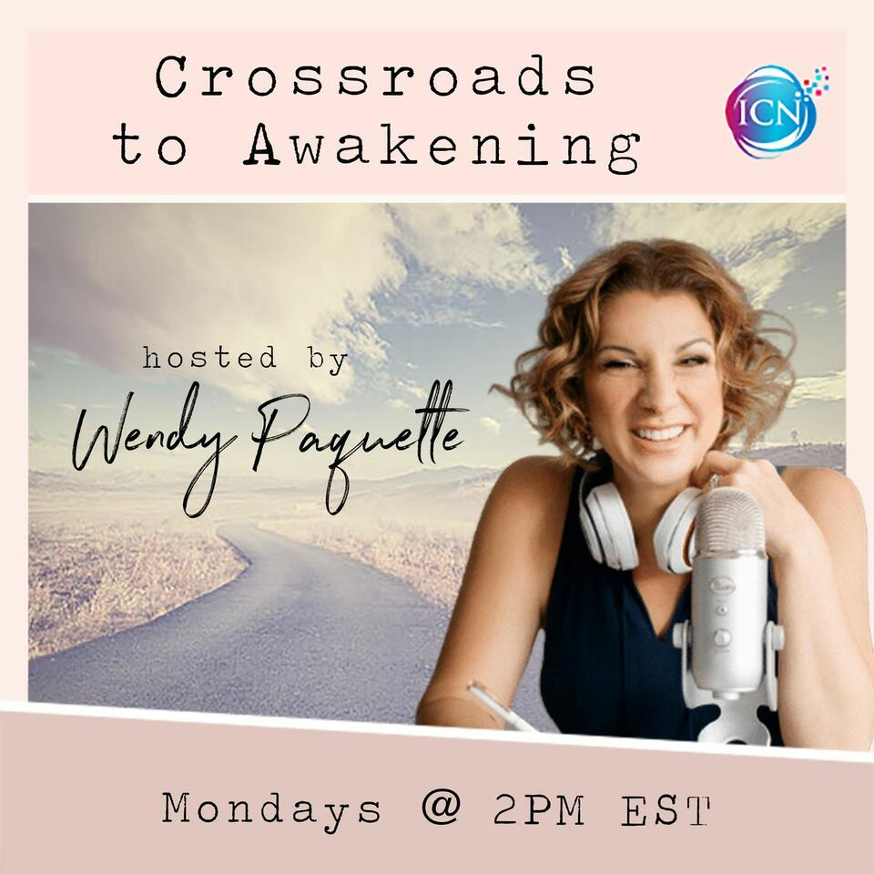 Crossroads To Awakening With Wendy Paquette