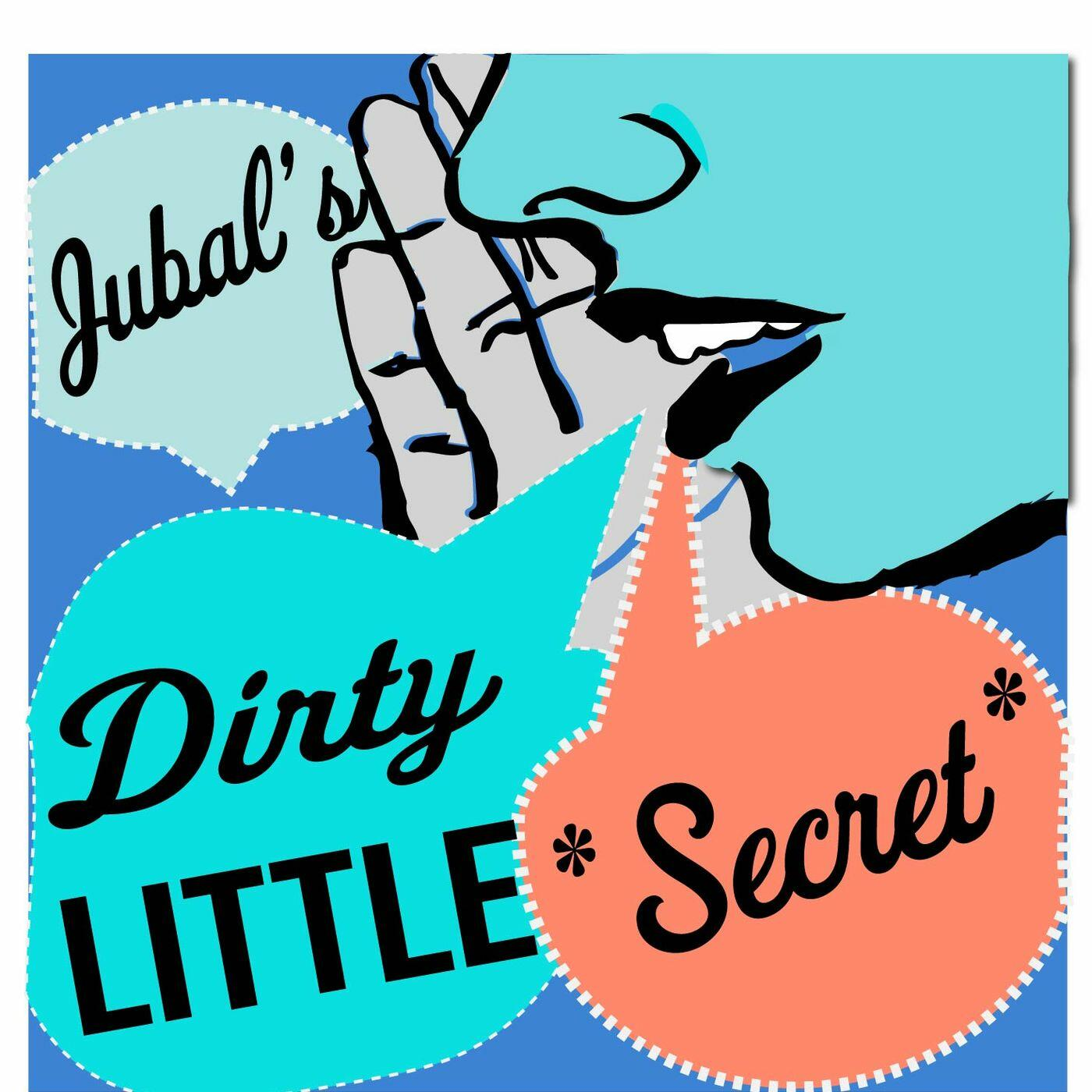 Dirty Little Secret - The Jubal Show