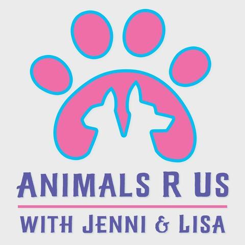 Animals R Us with Jenni and Lisa