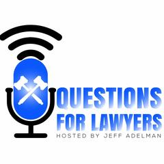 Questions for Lawyers with Jeff Adelman