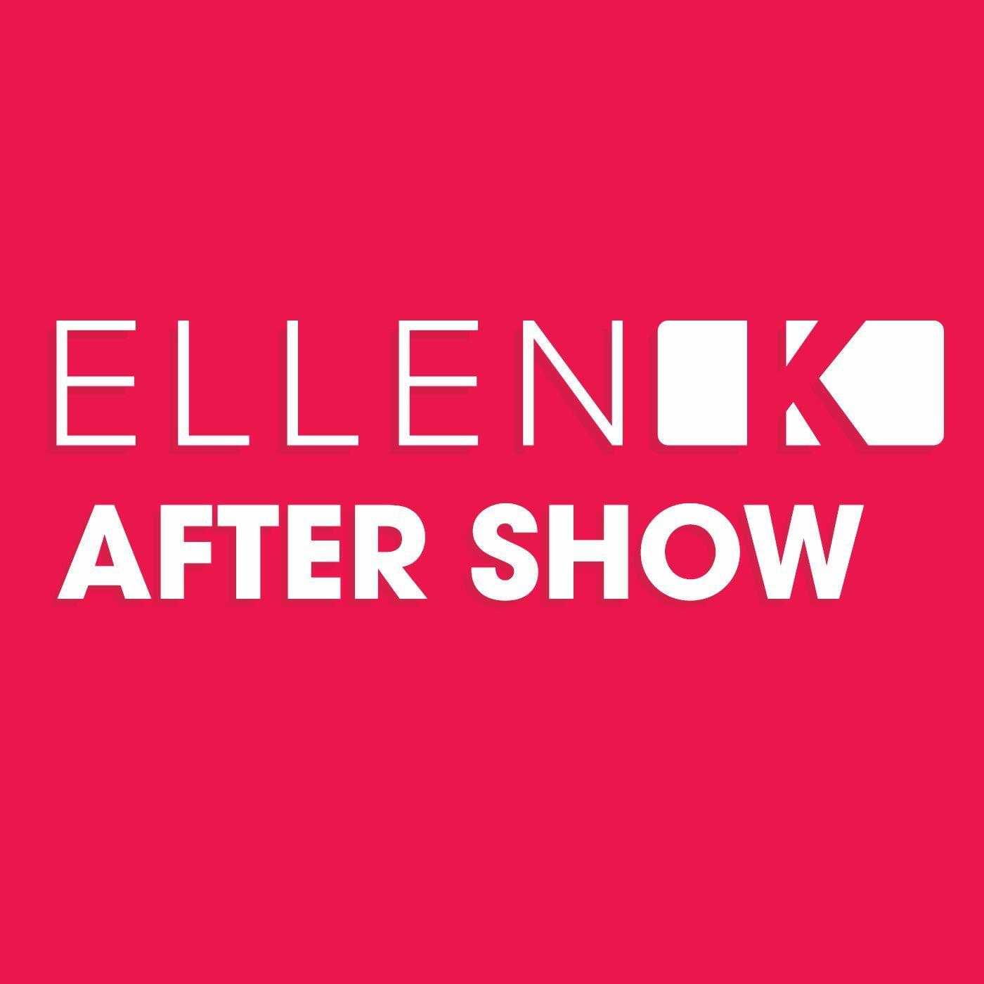 Ellen K After Show