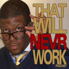That Will Nevr Work Podcast