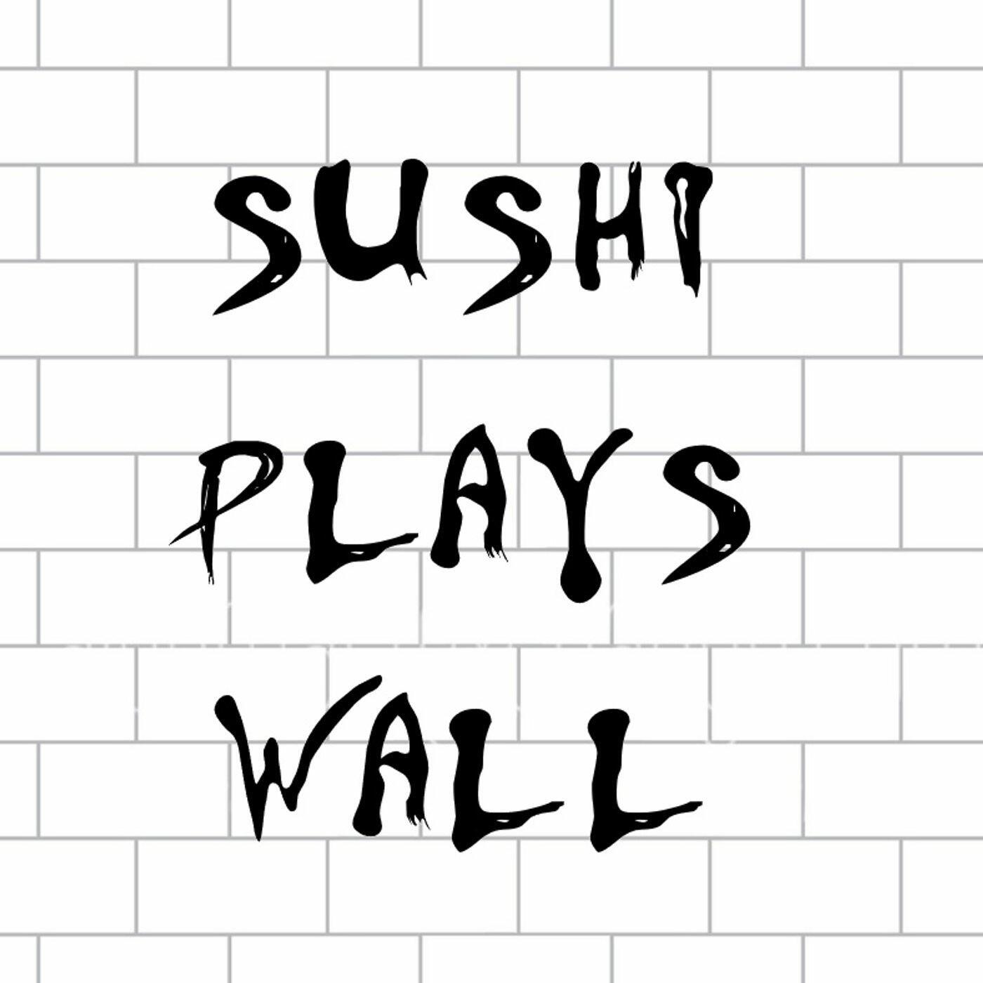 Sushi Plays Wall
