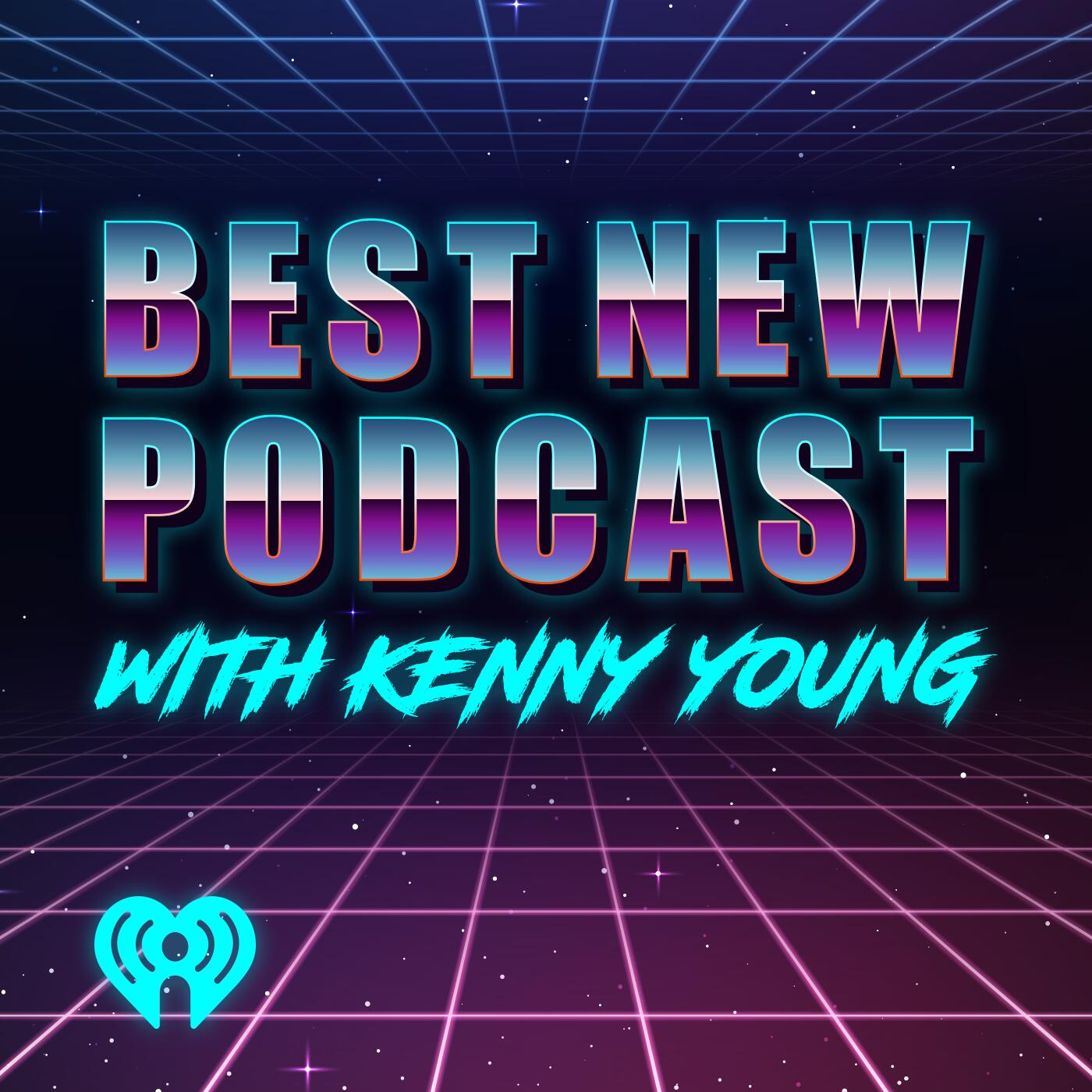 The Best New Podcast With Kenny Young