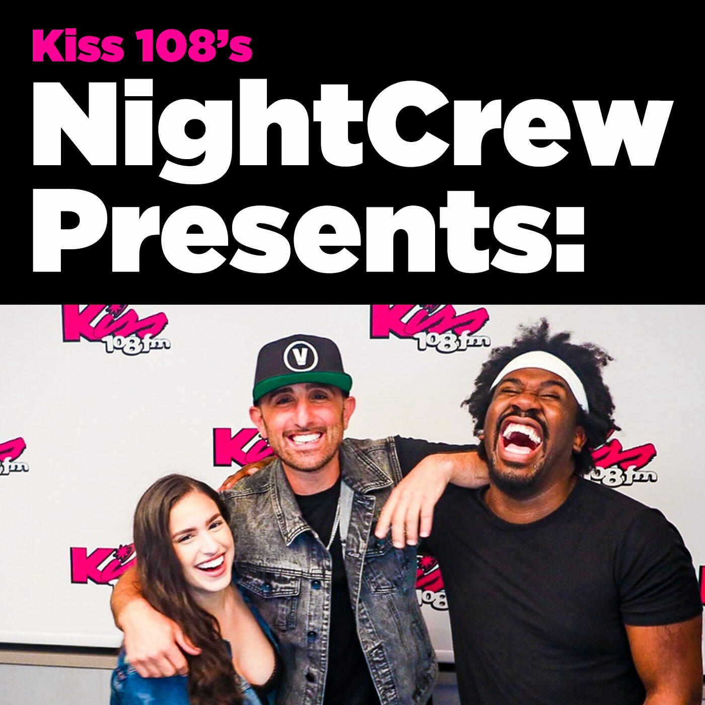 Kiss 108's NightCrew Presents: