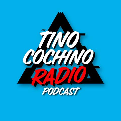 The Tino Cochino Radio Podcast
