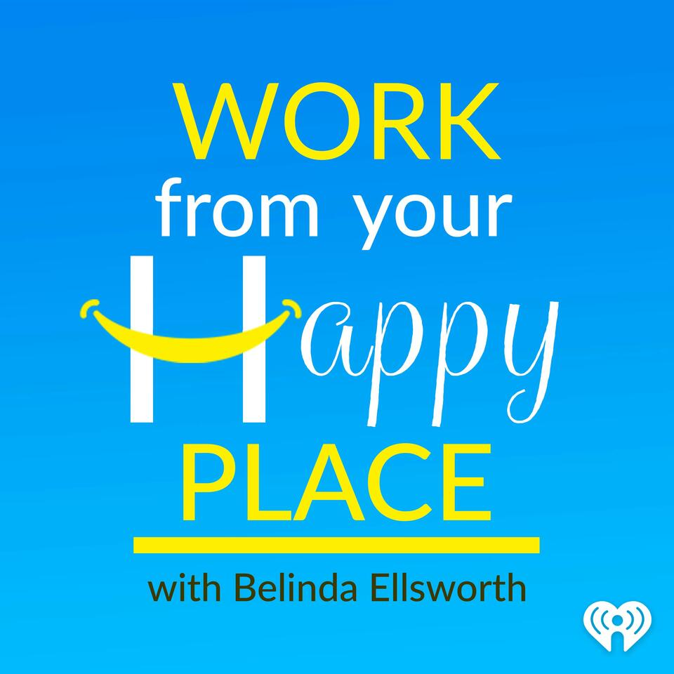 Work From Your Happy Place with Belinda Ellsworth
