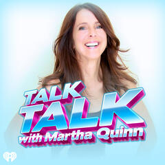 Talk Talk with Martha Quinn