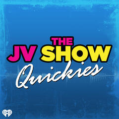The JV Show Quickies