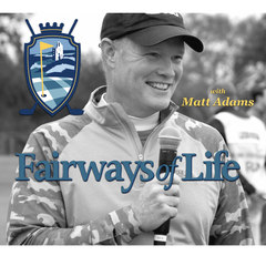 Fairways of Life with Matt Adams Golf Show