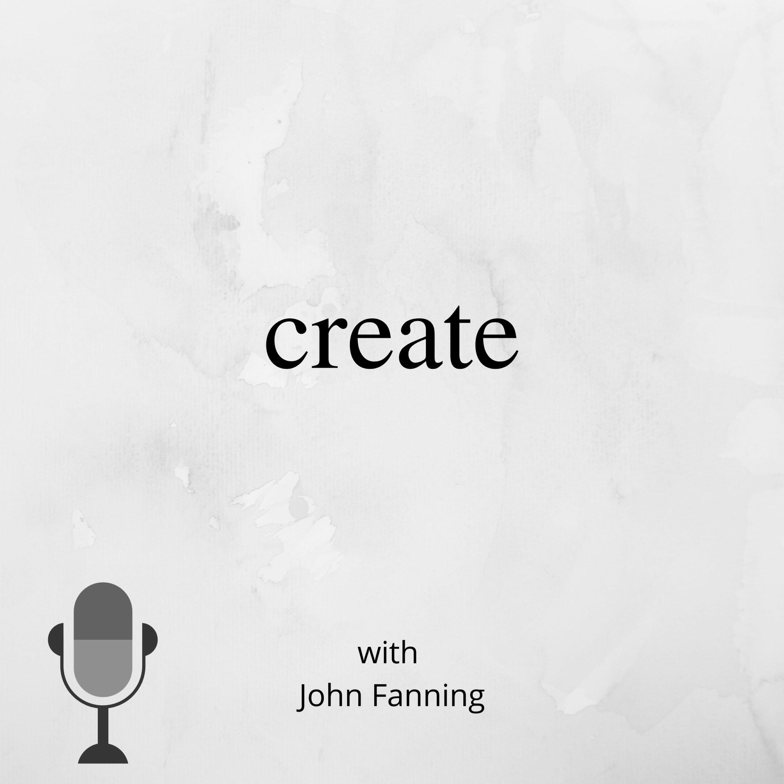Create with John Fanning podcast