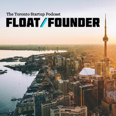 Float or Founder: Toronto Startup Entrepreneur Stories