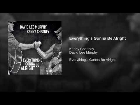 David Lee Murphy Kenny Chesney Everythings Gonna Be Alright
