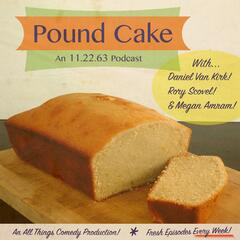 POUND CAKE: Now a podcast?