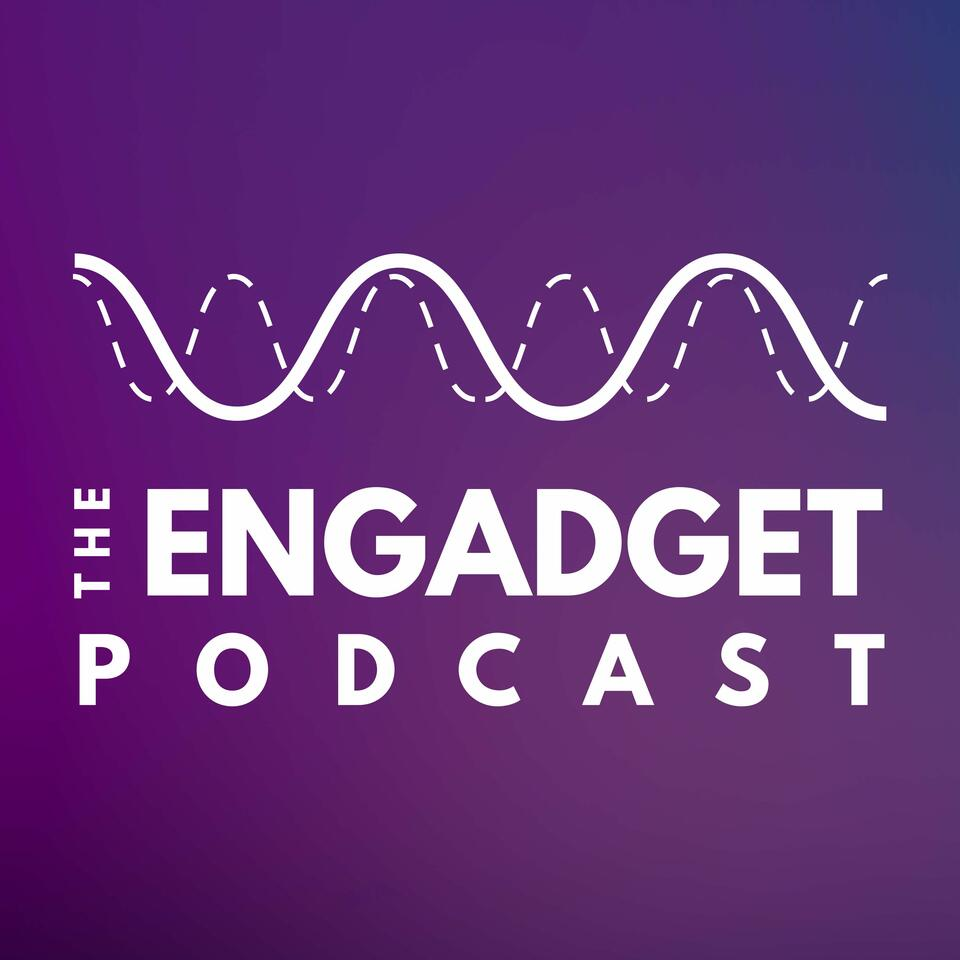 The Engadget Podcast