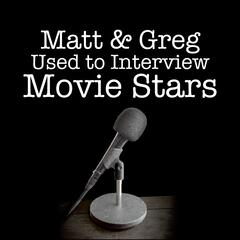 Matt and Greg Used to Interview Movie Stars