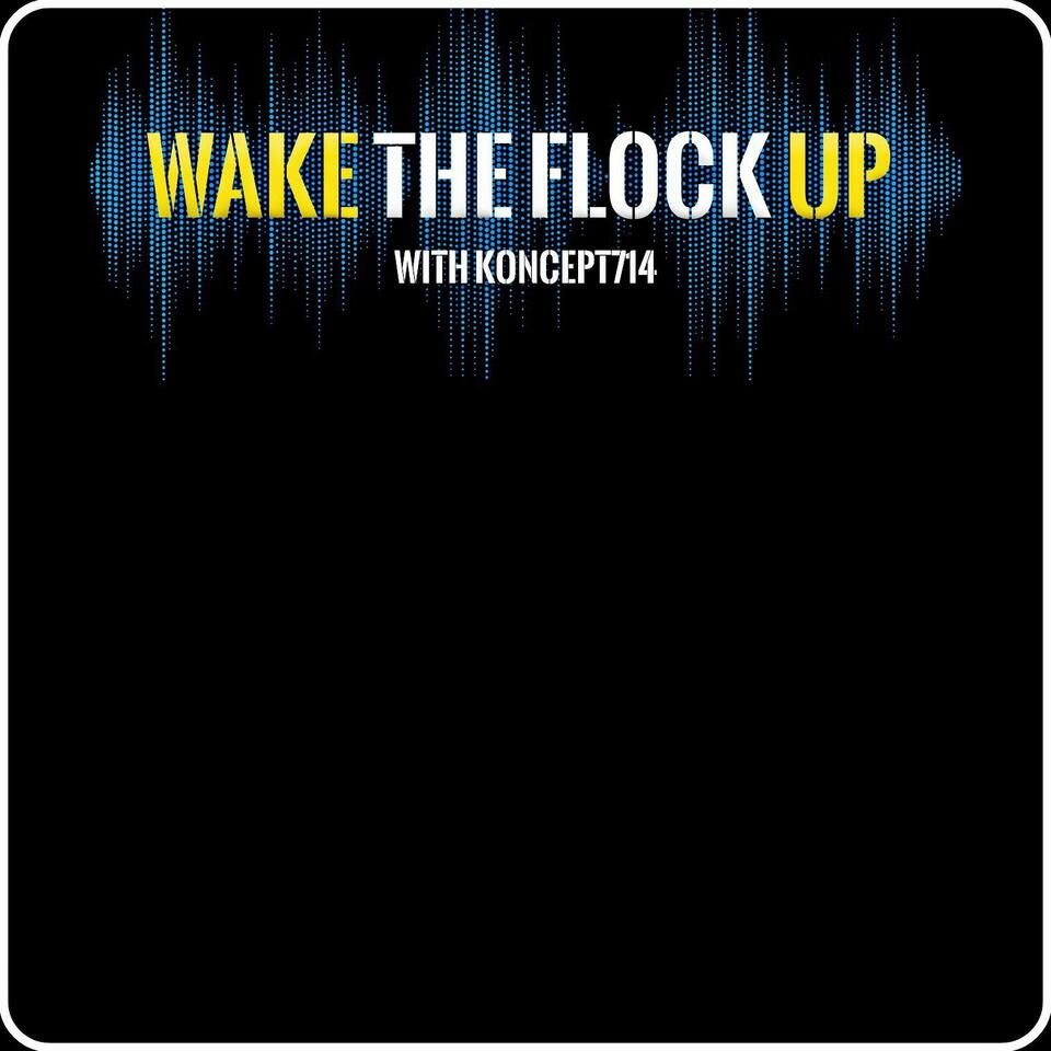 Wake The Flock Up with Koncept714